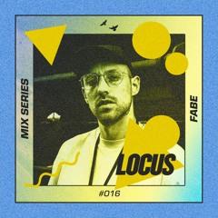🔺 LOCUS Mix Series #016 - Fabe