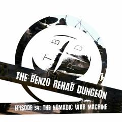 The Benzo Rehab Dungeon Ep  54 - The Nomadic War Machine