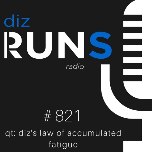 821 QT: Diz's Law of Accumulated Fatigue for Runners