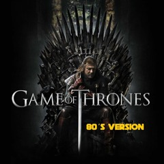Game of Thrones 80s cover