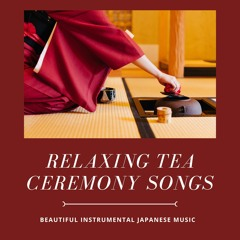 Relaxing Tea Ceremony Songs