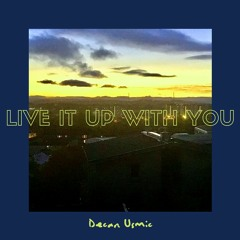 Live It Up With You