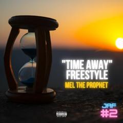 TIME AWAY FREESTYLE - MEL THE PROPHET (JAF #2)