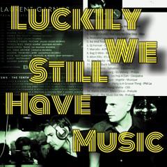 Luckily We Still Have Music (#LWSHM)