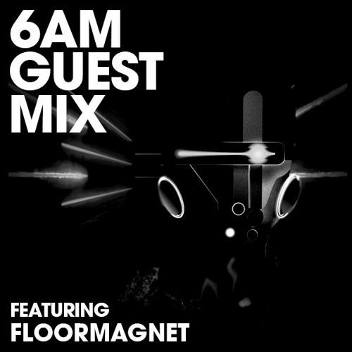 6AM Guest Mix: Floormagnet
