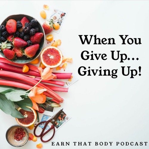 #177 Give Up Giving Up