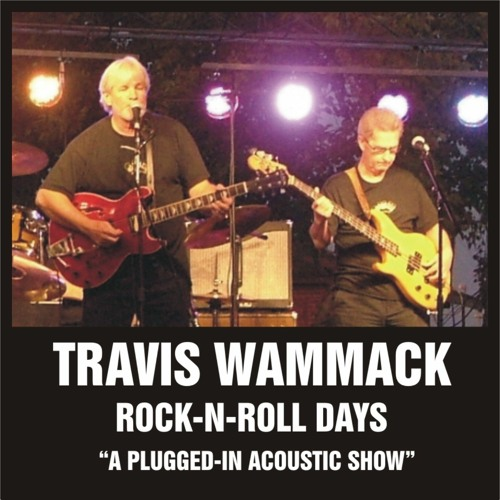 "Travis Wammack - Rock-N-Roll Days ""A Plugged-In Acoustic Show"""