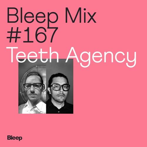 Bleep Mix #167 - Teeth Agency