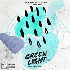 AC Slater X Bleu Clair - Green Light (feat. Kate Wild) [12th Planet Remix]