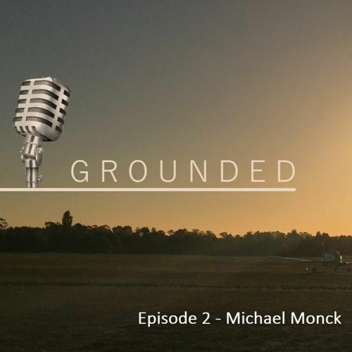 Grounded Ep 2 Michael Monck  -  17 April 2020   (24 mins)