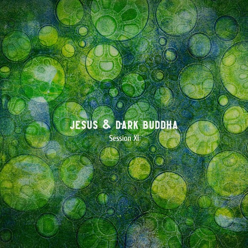 Jesus & Dark Buddha - Session XI