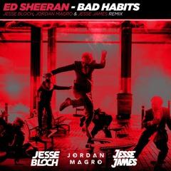 Ed Sheeran - Bad Habits (Jesse Bloch, Jordan Magro & Jesse James Remix) FREE DOWNLOAD