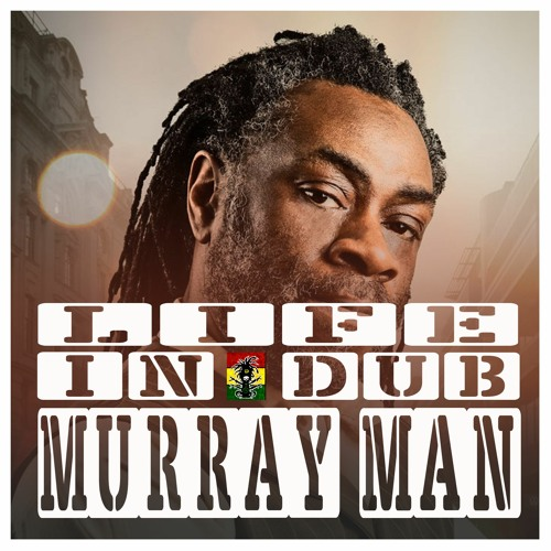 LIFE IN DUB PODCAST #18 MURRAY MAN hosted by Steve Vibronics