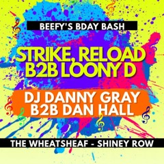 Mcs Strike, Reload B2B Loony D - DJ Danny Gray & Dan Hall
