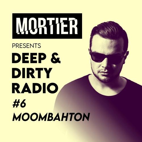 Deep & Dirty Radio - #6 Moombahton