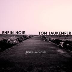 "Enfin Noir & Tom Laukemper - ""JusteTonCorps"""