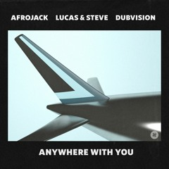 Afrojack, Lucas & Steve, DubVision - Anywhere With You [OUT NOW]