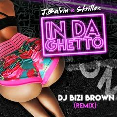 J Balvin, Skrillex - In Da Getto (DJ BIZI BROWN REMIX)