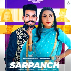 Sarpanch | Sherry Deep Ft.Fateh Gurditpura | Official Video | Latest Punjabi Video Song 2021