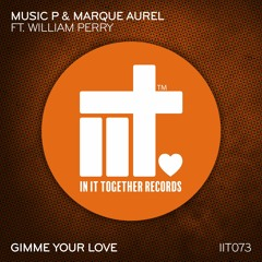 Music P & Marque Aurel Feat. William Perry - Gimme Your Love  [In It Together Records]