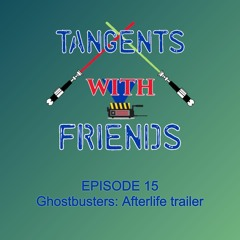 Tangents with Friends, Episode 15 - Ghostbusters Afterlife Trailer & Toys
