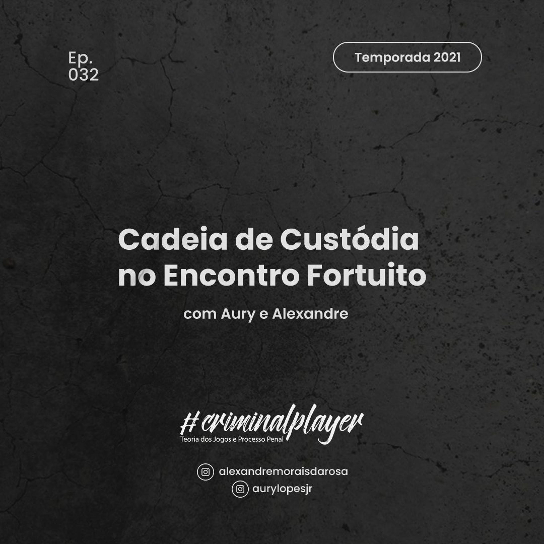 Ep. 032 Cadeia de Custódia no Encontro Fortuito