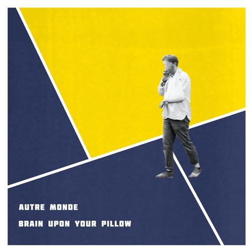 Autre Monde - Brain Upon Your Pillow