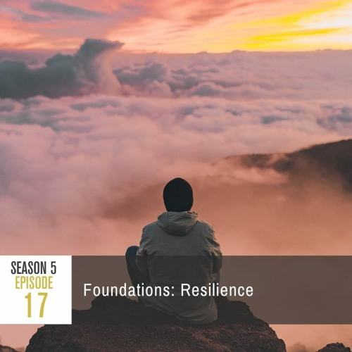 Season 5 Episode 17 - Foundations: Resilience