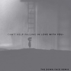 CAN'T HELP FALLIN' IN LOVE WITH YOU- THE DOWNFACE SAD MIX.