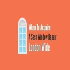 When To Acquire A Sash Window Repair London Wide