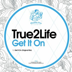 TRUE2LIFE - Get It On [ST142] 29th January 2021