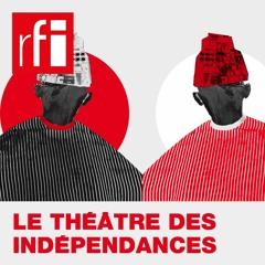 #Podcast - Le théâtre des indépendances