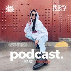 Club Mood Vibes Podcast #350 ─ Mariola
