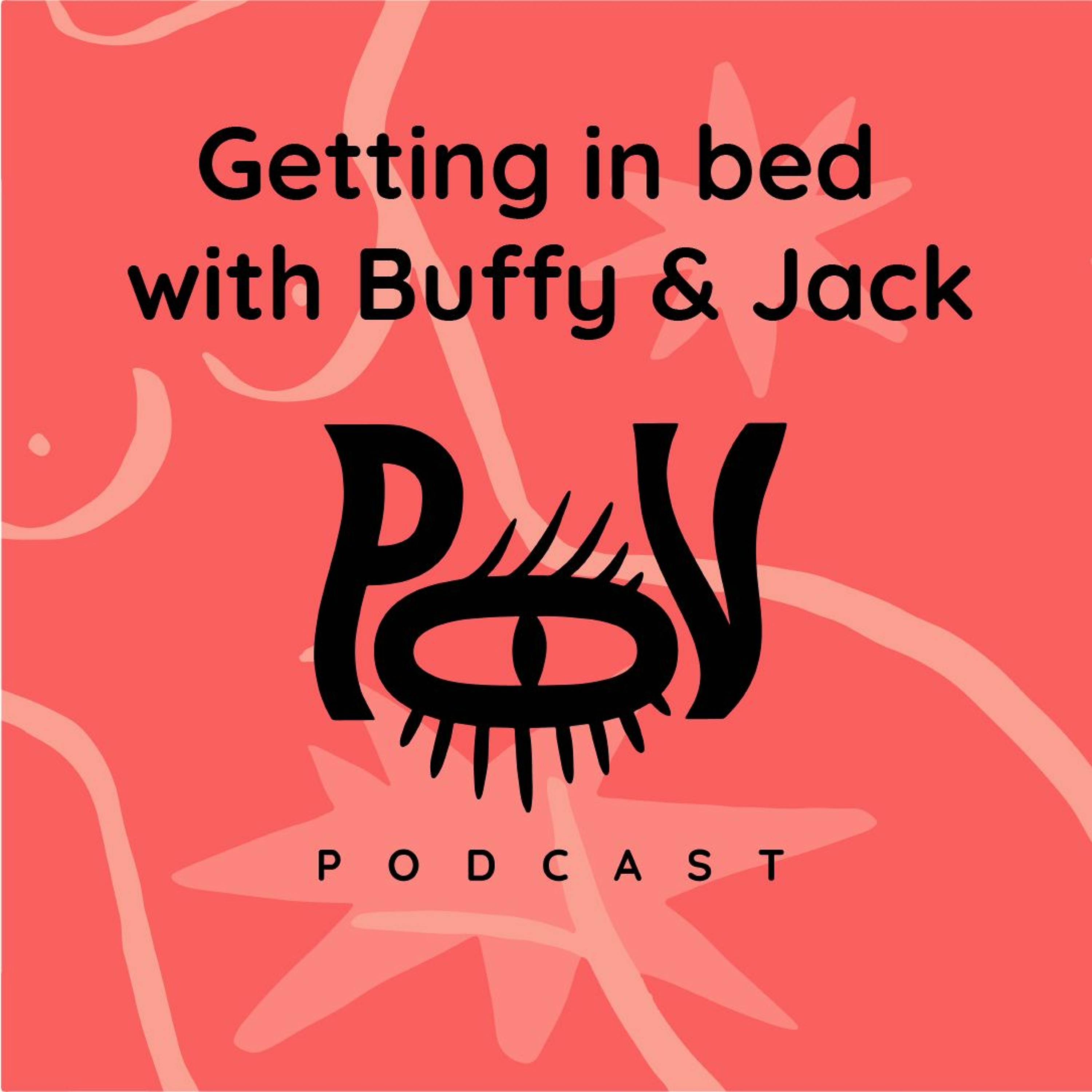 The POV Podcast - Getting In Bed with Buffy & Jack