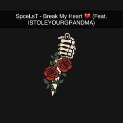 Break My Heart 💔 (Feat. ISTOLEYOURGRANDMA)