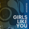 Girls Like You (Acoustic)