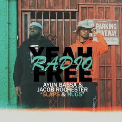 YEAH FREE RADIO. Episode 07: Slaps & Hugs (feat. Ayun Bassa, Jacob Rochester)