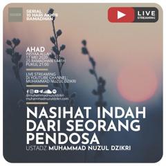 "Akhir Ramadhan - 6. ""NASIHAT INDAH DARI SEORANG PENDOSA"" - Ustadz Muhammad Nuzul Dzikri"