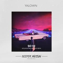 Yalown - So Hi (VetLove & Mike Drozdov Remix)