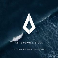 Eli Brown X Siege ft. Lovlee - Pulling Me Back (Original Mix)