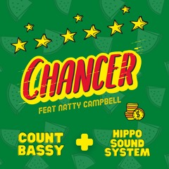 Chancer Ft. Natty Campbell - Hippo Sound System & Count Bassy
