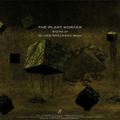 The Plant Worker - Sigma EP (incl. Oliver Rosemann remix) [Eclectic]
