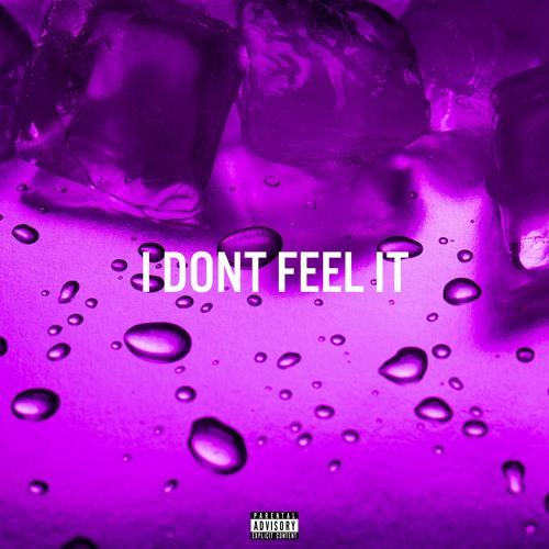 I DONT FEEL IT