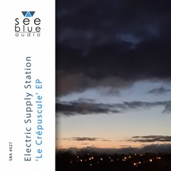 'Le Crépuscule' EP (preview) - Electric Supply Station (See Blue Audio SBA #027)