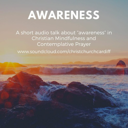 Christian Mindfulness - Awareness Talk