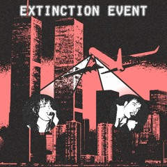 EXTINCTION EVENT - KILL UR LANDLORD$