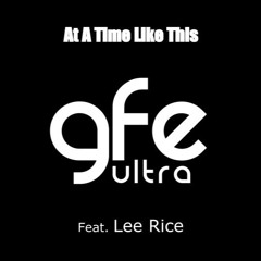 At a Time Like This   (GFE Ultra, Feat : Lee Rice)