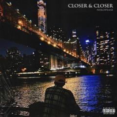 Closer & Closer