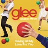 Saving All My Love For You (Glee Cast Version)
