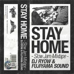 STAY HOME-SLOW JAM MIXTAPE- DJ RYOW & FUJIYAMA SOUND